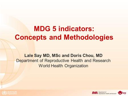 08_XXX_MM1 MDG 5 indicators: Concepts and Methodologies Lale Say MD, MSc and Doris Chou, MD Department of Reproductive Health and Research World Health.