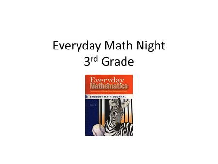 Everyday Math Night 3 rd Grade. Fast Facts U of C research- based Spiraling curriculum Specific algorithms Many chances to check for understanding Interactive.