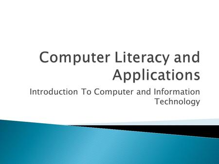 Introduction To Computer and Information Technology.