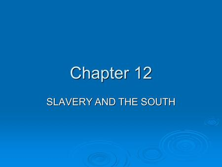Chapter 12 SLAVERY AND THE SOUTH. REVIEW  Recall  Slavery 2 centuries 2 centuries.