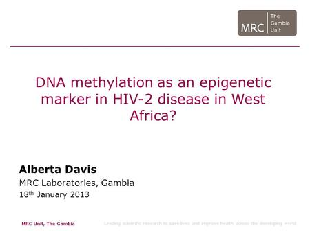 MRC Unit, The Gambia Leading scientific research to save lives and improve health across the developing world DNA methylation as an epigenetic marker in.