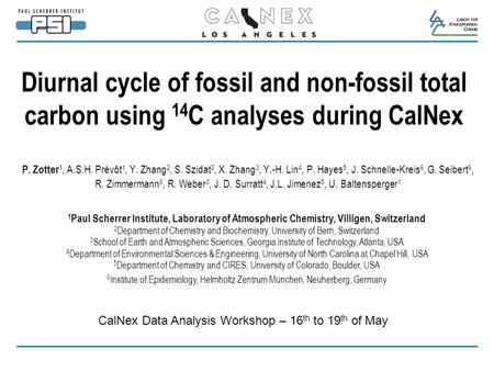 Diurnal cycle of fossil and non-fossil total carbon using 14 C analyses during CalNex P. Zotter 1, A.S.H. Prévôt 1, Y. Zhang 2, S. Szidat 2, X. Zhang 3,