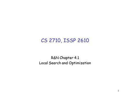 1 CS 2710, ISSP 2610 R&N Chapter 4.1 Local Search and Optimization.