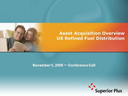 Asset Acquisition Overview US Refined Fuel Distribution November 5, 2009 – Conference Call.