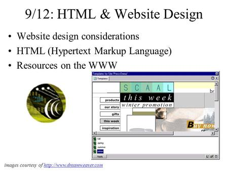 9/12: HTML & Website Design Website design considerations HTML (Hypertext Markup Language) Resources on the WWW images courtesy of