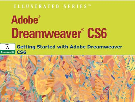 Getting Started with Adobe Dreamweaver CS6. Unit Objectives Define web design software Start Adobe Dreamweaver CS6 View the Dreamweaver workspace Work.