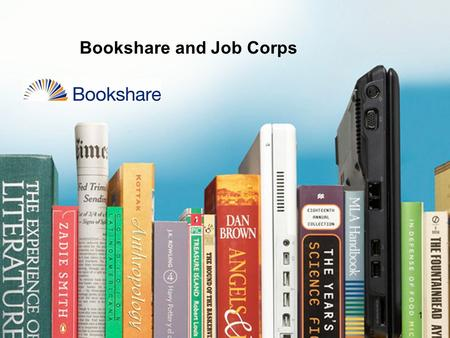 1 Bookshare and Job Corps. 2 Presenters Bookshare is a project of Benetech (www.benetech.org), a nonprofit organization whose motto is Technology Serving.
