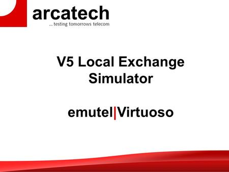 Arcatech … testing tomorrows telecom V5 Local Exchange Simulator emutel|Virtuoso.