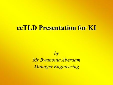 CcTLD Presentation for KI by Mr Bwanouia Aberaam Manager Engineering.