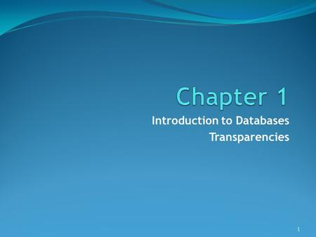 intro to database systems chapter 1 Chapter 25 gives an introduction to distributed databases and discusses the three-tier client/server architecture chapter 26 introduces several the first course, introduction to database design and database systems, at the soph-omore, junior, or senior level, can cover most of chapters 1 through.