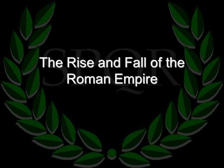 The Rise and Fall of the Roman Empire. Growth of Roman Empire.
