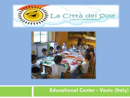 Educational Center - Vasto (Italy). WHO WE ARE The Educational Centre plays a valuable service training on prevention of disaffection among young people.