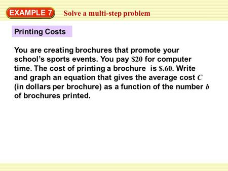 EXAMPLE 7 Solve a multi-step problem Printing Costs You are creating brochures that promote your school's sports events. You pay $20 for computer time.