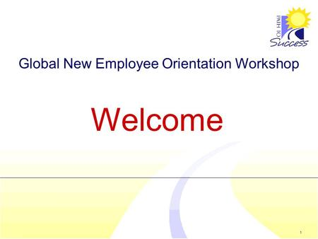 1 Global New Employee Orientation Workshop Welcome.