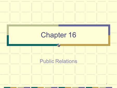 1 Chapter 16 Public Relations. 2 The Practice of Public Relations Goal: Achieve effective relationships with various audiences to manage the organization's.