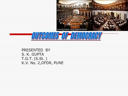 PRESENTED BY S. K. GUPTA T.G.T. (S.St. ) K.V. No. 2,OFDR, PUNE.