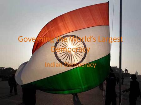 Governing the World's Largest Democracy Indian Democracy.