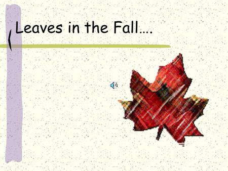 Leaves in the Fall…. Leaves in the Fall…… compiled by Ms. Ferrell Certain materials used in this presentation are included under the fair use exemption.