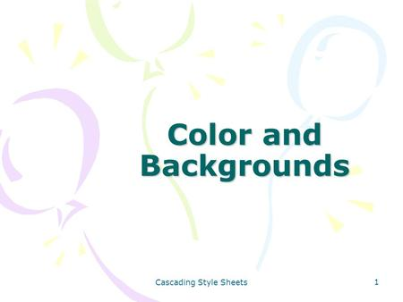 Cascading Style Sheets 1 Color and Backgrounds. Cascading Style Sheets 2 Color and Backgrounds Computer color basics Expression of color values using.