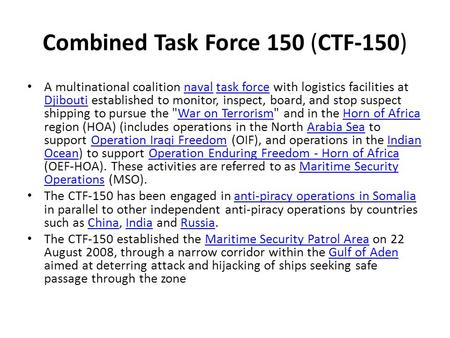 Combined Task Force 150 (CTF-150) A multinational coalition naval task force with logistics facilities at Djibouti established to monitor, inspect, board,