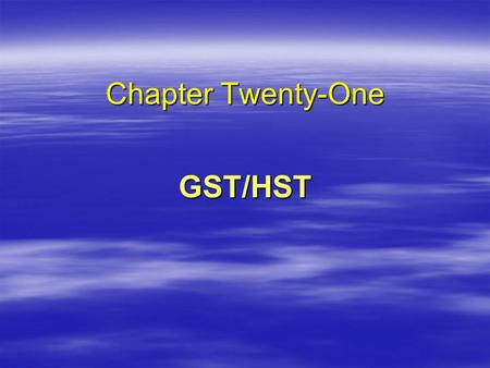 Chapter Twenty-One GST/HST A Confusing Landscape  GST Only – Alberta  GST and PST –Manitoba (5% + 7%) –Saskatchewan (5% + 5%) –PEI (5% + 10%)  GST.