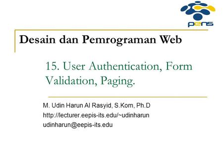 15. User Authentication, Form Validation, Paging. M. Udin Harun Al Rasyid, S.Kom, Ph.D