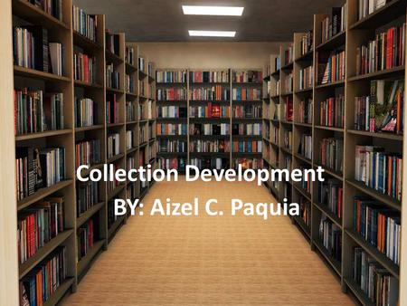 Collection Development BY: Aizel C. Paquia. Library collection development is the process of meeting the information needs of the people (a service population)