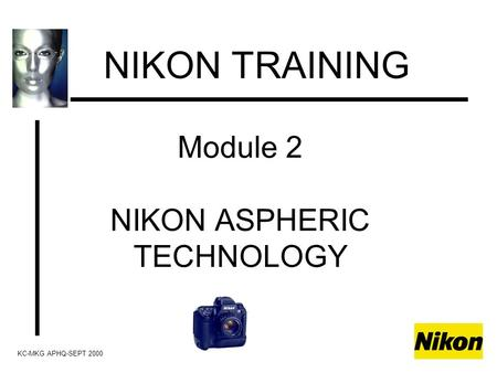 Module 2 NIKON ASPHERIC TECHNOLOGY NIKON TRAINING KC-MKG APHQ-SEPT 2000.