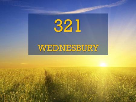 321WEDNESBURY. THREE GOD is three Persons united in love TWO THE WORLD is shaped by two representatives ONE YOU are one with Adam. Be one with Jesus.