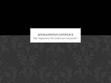 "EQ: ""Afghanistan: The conflict past and present""."