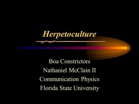 Herpetoculture Boa Constrictors Nathaniel McClain II Communication Physics Florida State University.