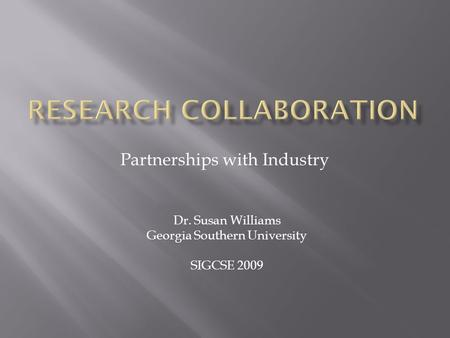 Partnerships with Industry Dr. Susan Williams Georgia Southern University SIGCSE 2009.