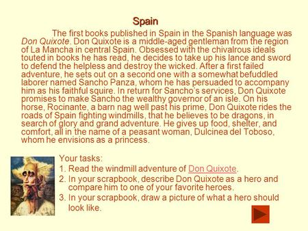 The first books published in Spain in the Spanish language was Don Quixote. Don Quixote is a middle-aged gentleman from the region of La Mancha in central.