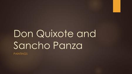 Don Quixote and Sancho Panza PAINTINGS. Look  The following paintings are a depiction of Sancho Panza and Don Quixote.  Closely observe the paintings.