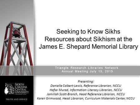 Seeking to Know Sikhs Resources about Sikhism at the James E. Shepard Memorial Library Triangle Research Libraries Network Annual Meeting July 15, 2015.
