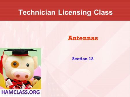 Technician Licensing Class Antennas Section 18. Antennas T9A3 A simple dipole mounted so the conductor is parallel to the Earth's surface is a horizontally.