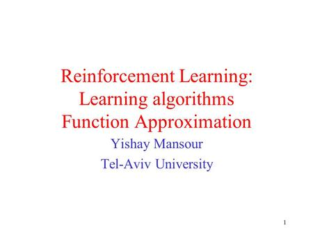 1 Reinforcement Learning: Learning algorithms Function Approximation Yishay Mansour Tel-Aviv University.