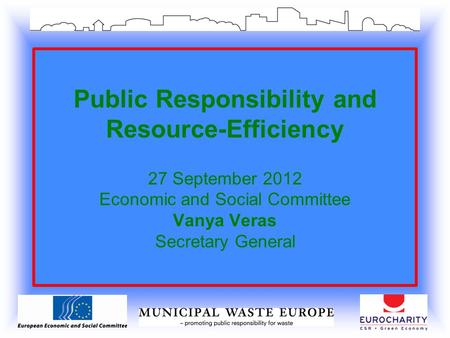 Public Responsibility and Resource-Efficiency 27 September 2012 Economic and Social Committee Vanya Veras Secretary General.