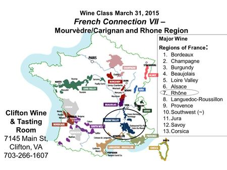 Wine Class March 31, 2015 French Connection VII – Mourvèdre/Carignan and Rhone Region Clifton Wine & Tasting Room 7145 Main St, Clifton, VA 703-266-1607.