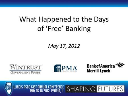 What Happened to the Days of 'Free' Banking May 17, 2012 Integrity. Commitment. Performance.™