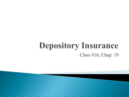 Class #16, Chap. 19. Purpose: to understand costs and benefits of depository insurance as well as how it is priced  Depository Insurance History ◦ Agencies;