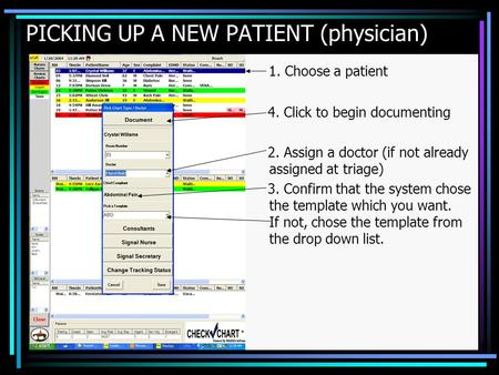 PICKING UP A NEW PATIENT (physician) 1. Choose a patient 4. Click to begin documenting 2. Assign a doctor (if not already assigned at triage) 3. Confirm.