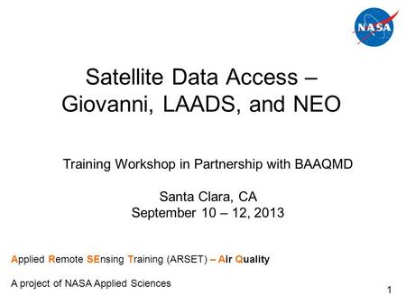 Satellite Data Access – Giovanni, LAADS, and NEO Training Workshop in Partnership with BAAQMD Santa Clara, CA September 10 – 12, 2013 Applied Remote SEnsing.