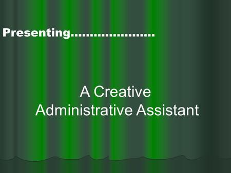 A Creative Administrative Assistant Presenting………………….