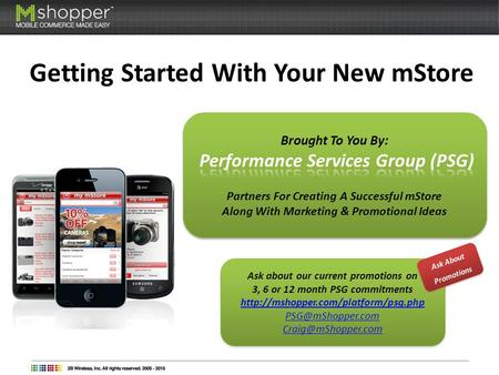 Getting Started With Your New mStore Ask about our current promotions on 3, 6 or 12 month PSG commitments