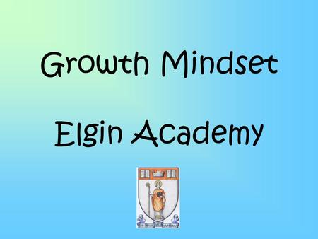 Growth Mindset Elgin Academy. What is Growth Mindset? In a fixed mindset students believe their basic abilities, their intelligence, their talents, are.