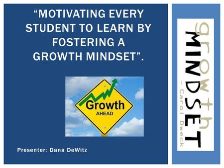 "Presenter: Dana DeWitz ""MOTIVATING EVERY STUDENT TO LEARN BY FOSTERING A GROWTH MINDSET""."