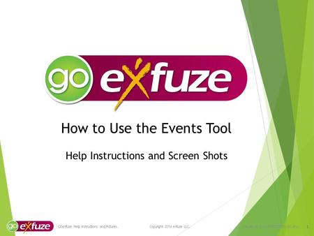 How to Use the Events Tool Help Instructions and Screen Shots 1 GOeXfuze Help Instructions and Pictures. Copyright 2014 eXfuze LLC. VCN-296.14-v1-GOEXFEVENTS-USA.enu.