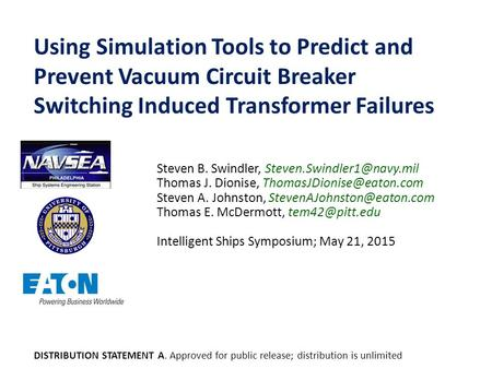 5/21/2015 Using Simulation Tools to Predict and Prevent Vacuum Circuit Breaker Switching Induced Transformer Failures Steven B. Swindler, Steven.Swindler1@navy.mil.