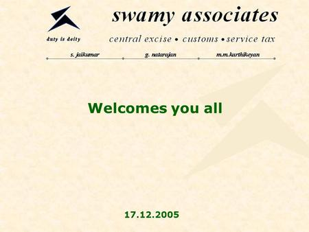 Welcomes you all 17.12.2005. Service Tax - An overview. By swamy associates chennai – coimbatore – bangalore - hyderabad.